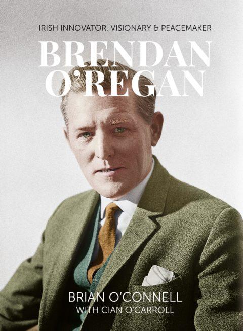 "Publication of ""Brendan O'Regan, Irish Innovator, Visionary and Peacemaker"""